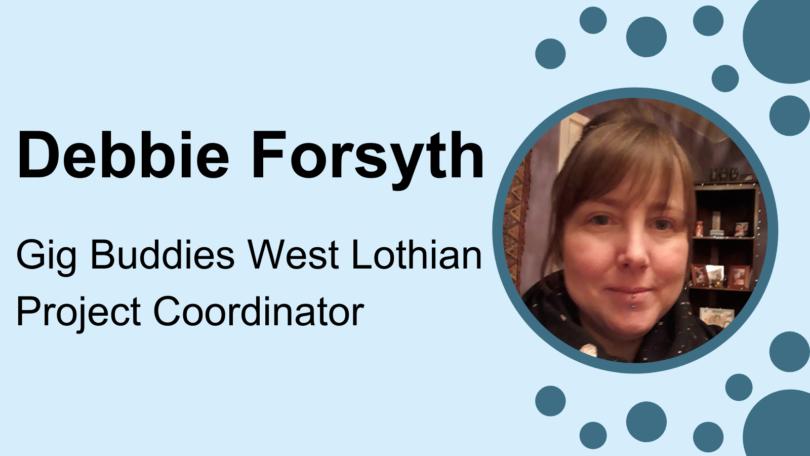 Debbie Forsyth, Gig Buddies West Lothian Project Coordinator